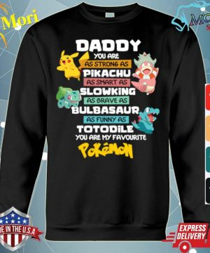 Daddy You Are As Strong As Pikachu Slowking Bulbasaur Totodile Pokemon s hoodie