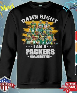 Damn Right Im A Packers Now And Forever 2021 s hoodie