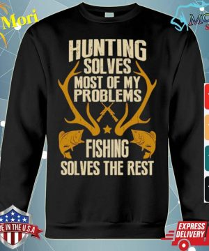 Hunting Solves Most Of My Problems Fishing Solves The Rest s hoodie