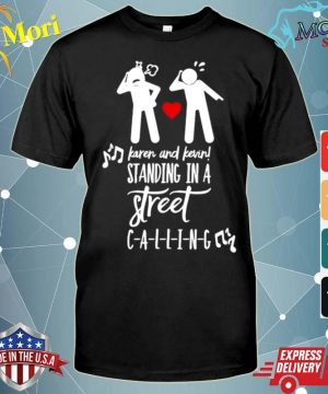 Karen And Kevin Standing In A Street Calling shirt