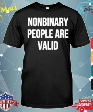 Nonbinary People Are Valid shirt