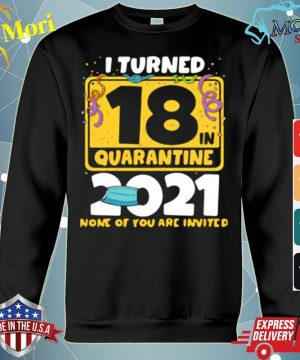 Official i turned 18 in quarantine 2021 face mask 18th birthday none of you are invited s hoodie