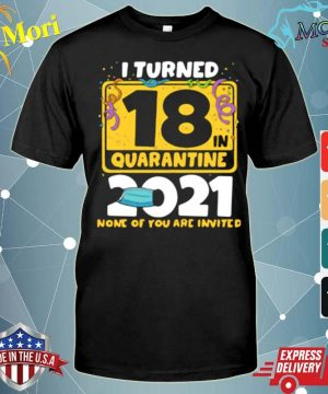 Official i turned 18 in quarantine 2021 face mask 18th birthday none of you are invited shirt